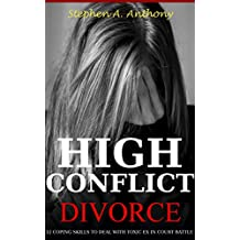 High Conflict Divorce: 12 coping skills to deal with toxic ex in court battle (Divorce Empowerment Book 4)