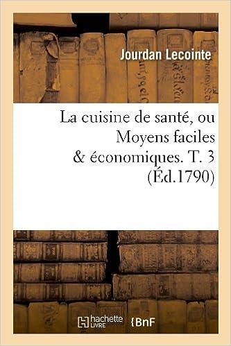 Livres gratuits La cuisine de santé, ou Moyens faciles & économiques. T. 3 (Éd.1790) pdf, epub