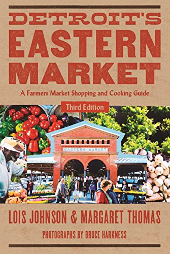 Detroit's Eastern Market: A Farmers Market Shopping and Cooking Guide, Third Edition (Painted - Shopping In Detroit Michigan