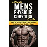 Ultimativ Men's Physique Competition Guide: How to Strip Body Fat, Gain Muscle and Look your Best On Stage (Men's Physique Competition, Body Building, Competition, Fitness)