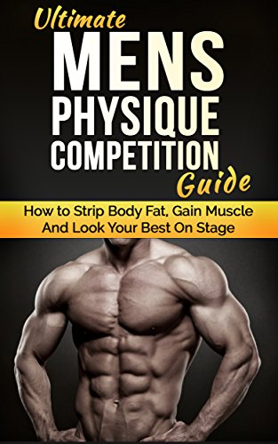 ultimate men s physique competition guide how to strip body fat rh amazon com Bodybuilding Competitions 2016 npc bodybuilding guidelines