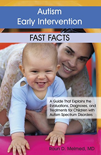 Autism Early Intervention: Fast Facts: A Guide That Explains the Evaluations, Diagnoses, and Treatments for Children with Autism Spectrum Disorders