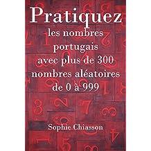 Pratiquez les nombres portugais avec plus de 300 nombres aléatoires de 0 à 999 (French Edition)