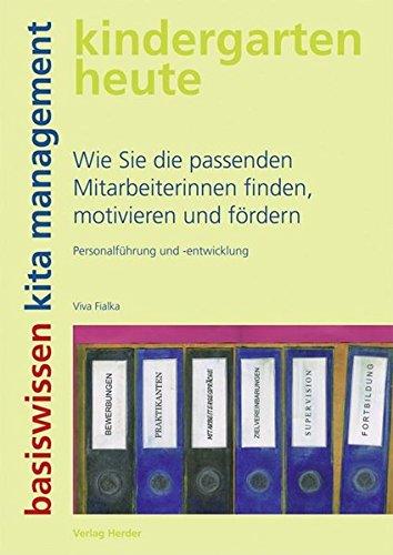 Wie Sie die passenden Mitarbeiterinnen finden, motivieren und fördern: Personalführung und -entwicklung (kindergarten heute. basiswissen kita management)