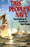 Book cover for This People's Navy: The Making of American Sea Power