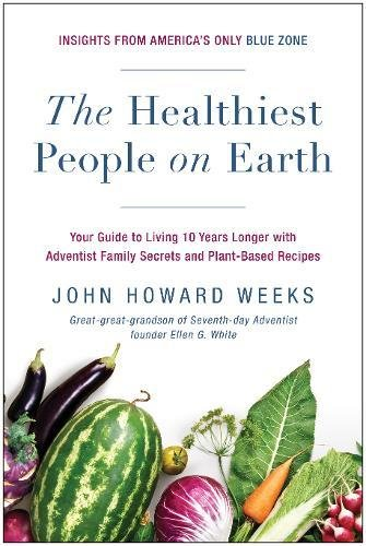 Review The Healthiest People on Earth: Your Guide to Living 10 Years Longer with Adventist Family Secrets and Plant-Based Recipes Review