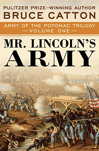 Mr. Lincoln's Army (Army of the Potomac Trilogy Book 1) (Union Political Leaders In The Civil War)