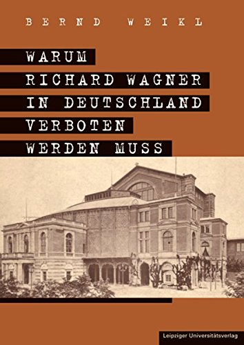 Warum Richard Wagner in Deutschland verboten werden muss