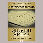Silver Spire: A Nero Wolfe Mystery, Book 6 | Robert Goldsborough