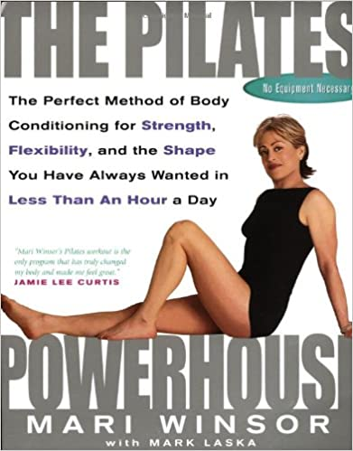 The Pilates Powerhouse: The Total Body Sculpting System for Losing Weight and Reshaping Your Body from Head to Toe
