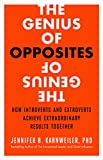 The Genius of Opposites: How Introverts and Extroverts Achieve Extraordinary Results Together