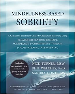 Mindfulness Based Sobriety A Clinician S Treatment Guide