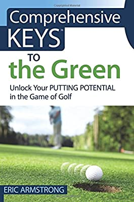 Comprehensive Keys to the Green: Unlock Your Scoring Potential in the Game of Golf