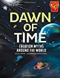 Dawn of Time: Creation Myths Around the World (Universal Myths)