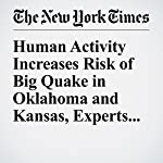 Human Activity Increases Risk of Big Quake in Oklahoma and Kansas, Experts Say | Michael Wines
