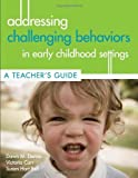Addressing Challenging Behaviors in Early Childhood Settings: A Teacher's Guide 1st edition by Denno Ed.D., Dawn, Carr Ed.D., Victoria, Bell Ph.D., Susan (2010) Paperback