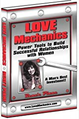 Love Mechanics: Power Tools to Build Successful Relationships with Women Paperback