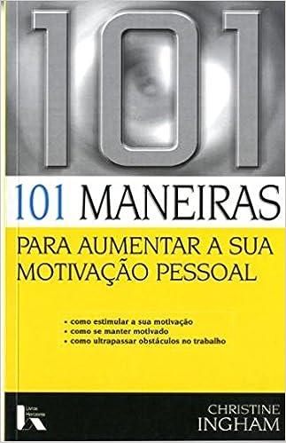 101 Maneiras Para Aumentar A Sua Motivação Pessoal