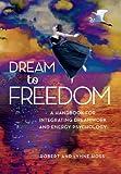 Dream to Freedom, David Feinstein and Dawson Church, 1604152001