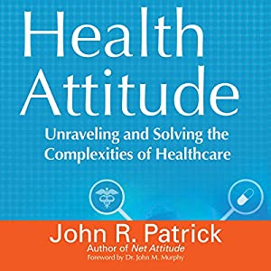 Health Attitude: Unraveling and Solving the Complexities of Healthcare Audiobook