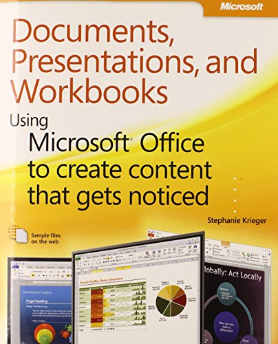 Documents, Presentations, and Workbooks: Using Microsoft Office to Create Content That Gets Noticed- Creating Powerful C
