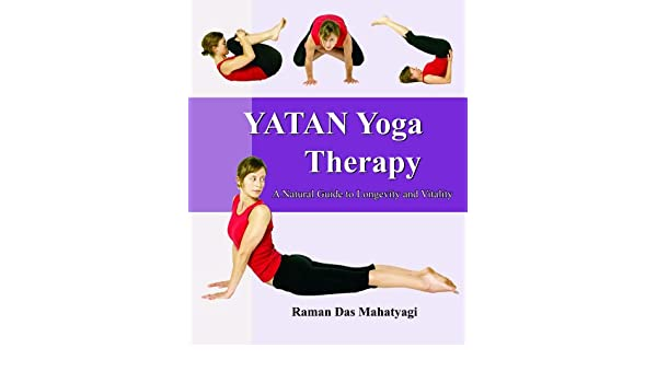 Yata Yoga Therapy (Yoga Therapy Book): Raman Das Mahatyagi ...