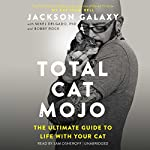 Total Cat Mojo | Jackson Galaxy,Bobby Rock,Mikel Delgado