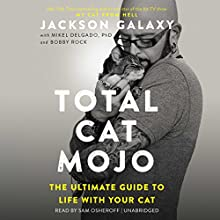 Total Cat Mojo Audiobook by Bobby Rock, Mikel Delgado, Jackson Galaxy Narrated by Sam Osheroff