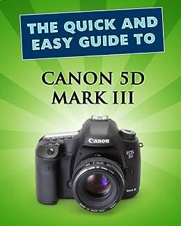 amazon com canon 5d mark iii user guide quick and easy guides rh amazon com Canon Camera Instruction Book Canon PowerShot Camera Parts Diagram