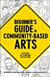 Beginner's Guide to Community-Based Arts, Mat Schwarzman and Keith Knight, 0976605430