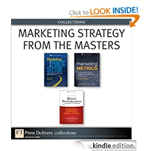 Marketing Strategy from the Masters (Collection) PHILIP KOTLER, Paul W. Farris, Neil T. Bendle and Phillip E. Pfeifer