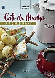 Coleção Vegetarianos Volume 1: Café da Manhã: 120 Receitas Veganas