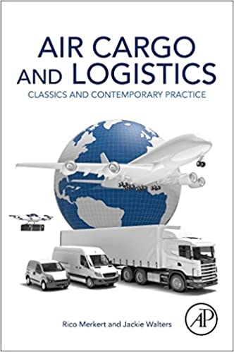 Air Cargo and Logistics: Classics and Contemporary Practice: Rico