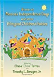Stories of Mexico's Independence Days and Other Bilingual Children's Fables (English and Spanish Edition)