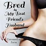 Bred by My Best Friend's Husband | Cassandra Zara