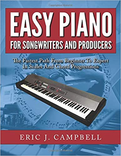 Easy Piano for Songwriters and Producers: Eric J Campbell