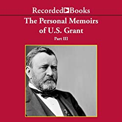 The Personal Memoirs of U.S. Grant, Part 3
