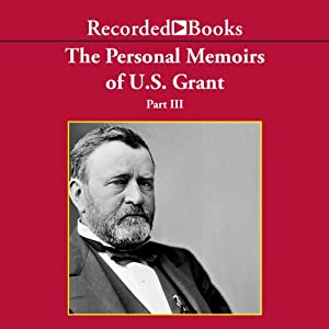 The Personal Memoirs of U.S. Grant, Part 3 Audiobook