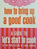 img - for How to bring up a good cook; a guide to Let's start to cook book / textbook / text book