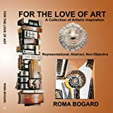For the Love of Art, Roma Bogard, 1438973780