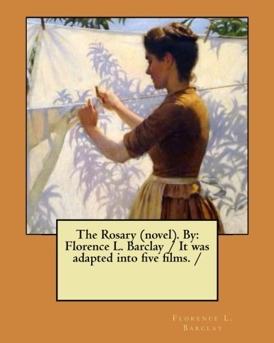 The Rosary (novel). By:  Florence L. Barclay / It was adapted into five films. /