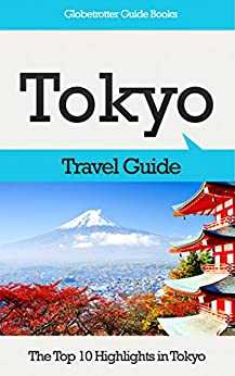 Tokyo Travel Guide: The Top 10 Highlights in Tokyo (Globetrotter Guide Books) by [Cook, Marc]