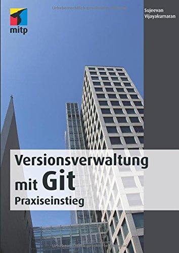 Versionsverwaltung mit Git (mitp Professional) Taschenbuch – 22. Juli 2016 Sujeevan Vijayakumaran mitp-Verlag 3958452264 Informatik