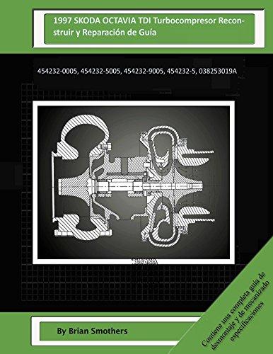 Descargar Libro 1997 Skoda Octavia Tdi Turbocompresor Reconstruir Y Reparación De Guía: 454232-0005, 454232-5005, 454232-9005, 454232-5, 038253019a Brian Smothers