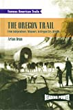 Front cover for the book The Oregon Trail: From Independence, Missouri to Oregon City, Oregon (Famous American Trails) by Arlan Dean