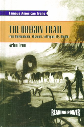 The Oregon Trail: From Independence, Missouri to Oregon City, Oregon (Famous American Trails)