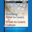 Teaching How to Learn in a What-to-Learn Culture Audiobook by Kathleen R. Hopkins Narrated by Jo Anna Perrin