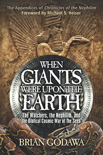 When Giants Were Upon the Earth: The Watchers, The Nephilim, and the Cosmic War of the -