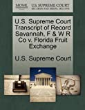 U. S. Supreme Court Transcript of Record Savannah, F and W R Co V. Florida Fruit Exchange, , 1270042130