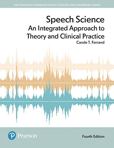 Speech Science: An Integrated Approach to Theory and Clinical Practice (4th Edition) (Pearson Communication Sciences and Disorders) by Pearson